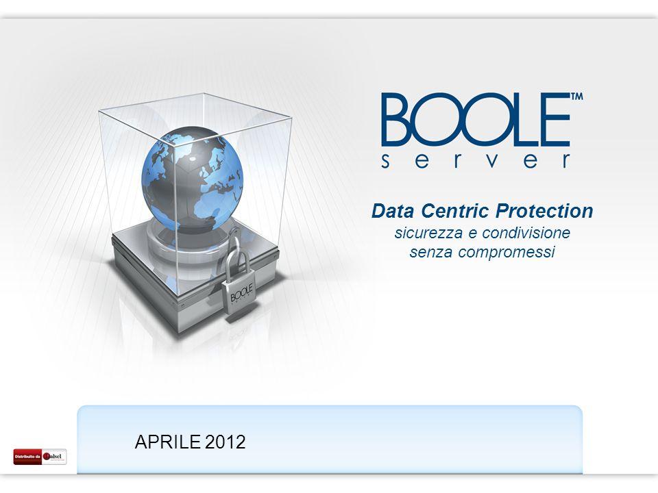 Data Centric Protection sicurezza e condivisione senza compromessi APRILE 2012
