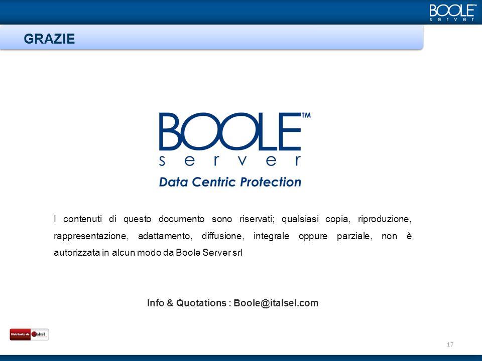 I contenuti di questo documento sono riservati; qualsiasi copia, riproduzione, rappresentazione, adattamento, diffusione, integrale oppure parziale, non è autorizzata in alcun modo da Boole Server srl Info & Quotations : Boole@italsel.com GRAZIE 17