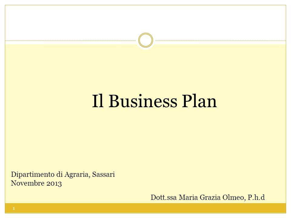 1 Il Business Plan Dipartimento di Agraria, Sassari Novembre 2013 Dott.ssa Maria Grazia Olmeo, P.h.d