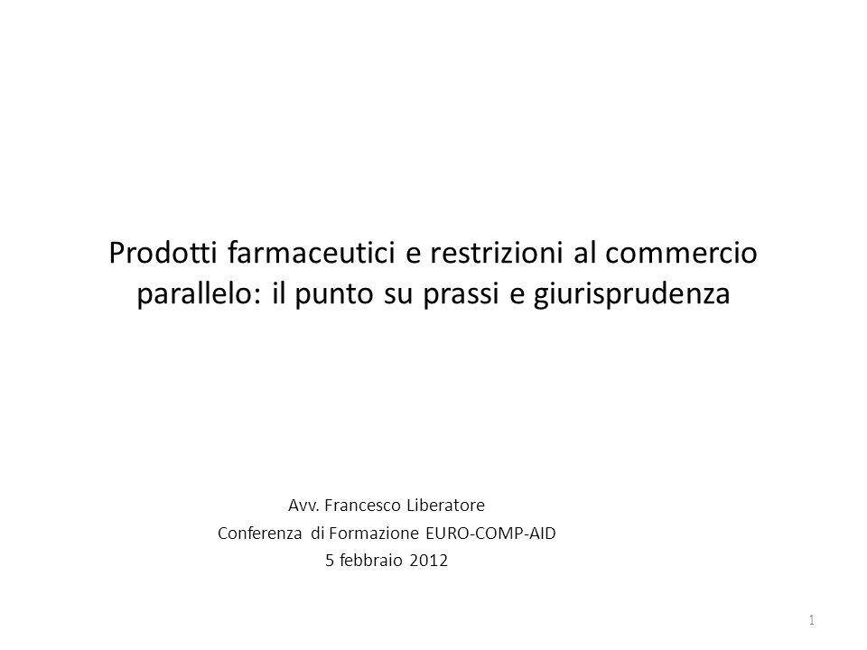 Prodotti farmaceutici e restrizioni al commercio parallelo: il punto su prassi e giurisprudenza Avv. Francesco Liberatore Conferenza di Formazione EUR