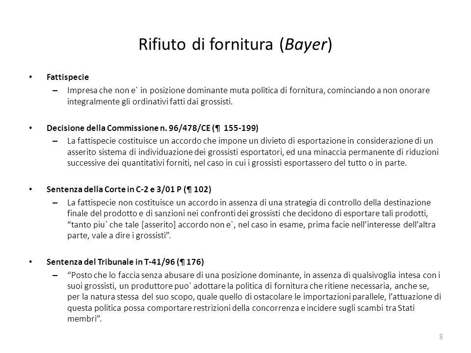 Rifiuto di fornitura (Bayer) Fattispecie – Impresa che non e` in posizione dominante muta politica di fornitura, cominciando a non onorare integralmen