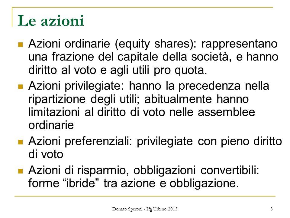 Donato Speroni - Ifg Urbino 2013 8 Le azioni Azioni ordinarie (equity shares): rappresentano una frazione del capitale della società, e hanno diritto al voto e agli utili pro quota.