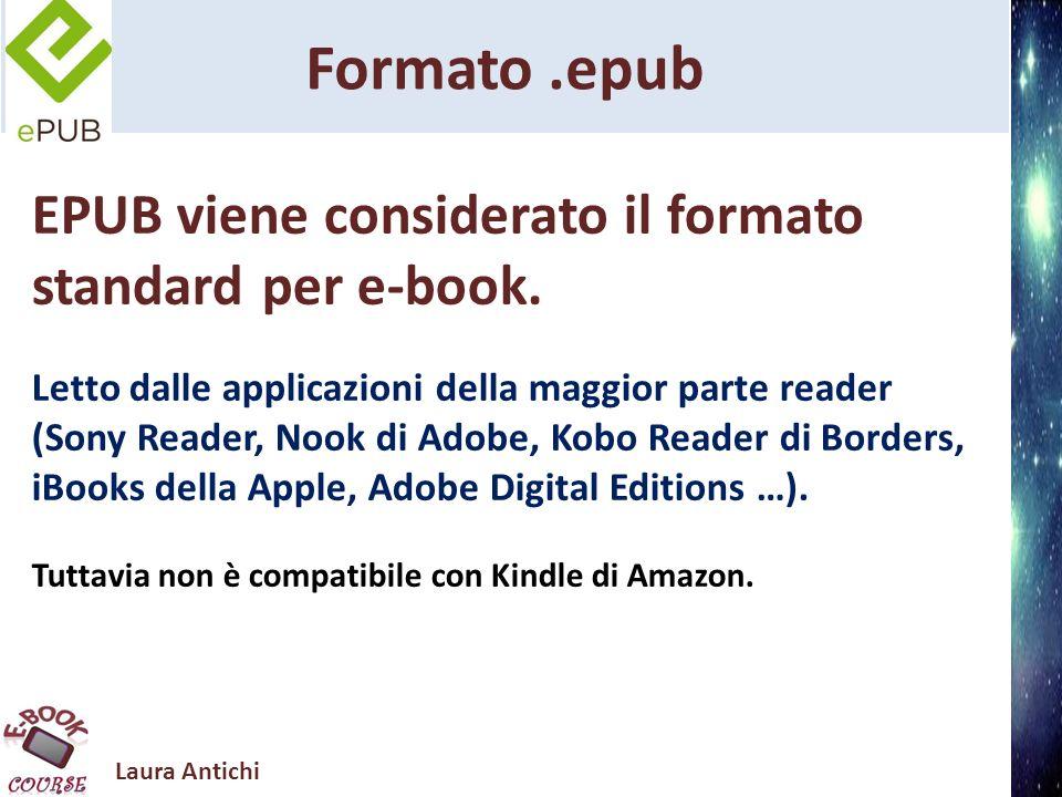 Laura Antichi Formato.epub EPUB viene considerato il formato standard per e-book. Letto dalle applicazioni della maggior parte reader (Sony Reader, No