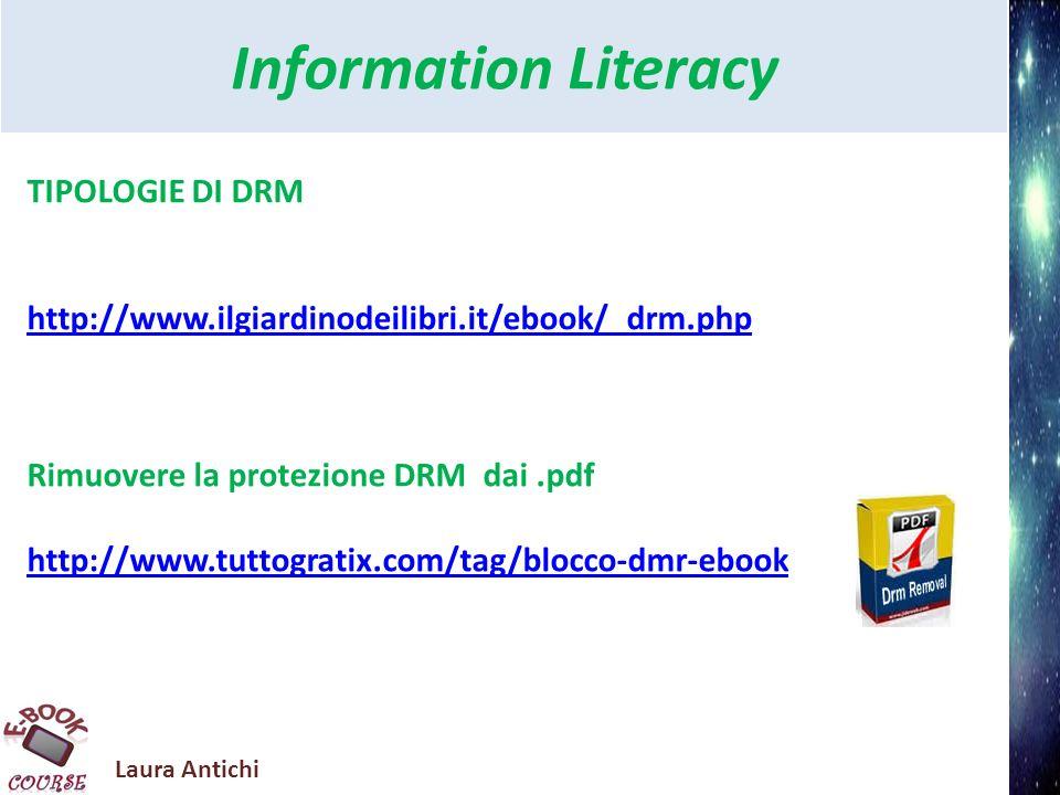 Laura Antichi Information Literacy Rimuovere la protezione DRM dai.pdf http://www.tuttogratix.com/tag/blocco-dmr-ebook TIPOLOGIE DI DRM http://www.ilgiardinodeilibri.it/ebook/_drm.php