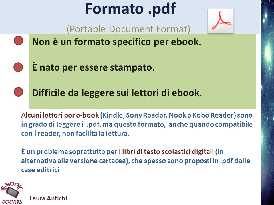 Laura Antichi Formato.pdf (Portable Document Format) Non è un formato specifico per ebook. È nato per essere stampato. Difficile da leggere sui lettor