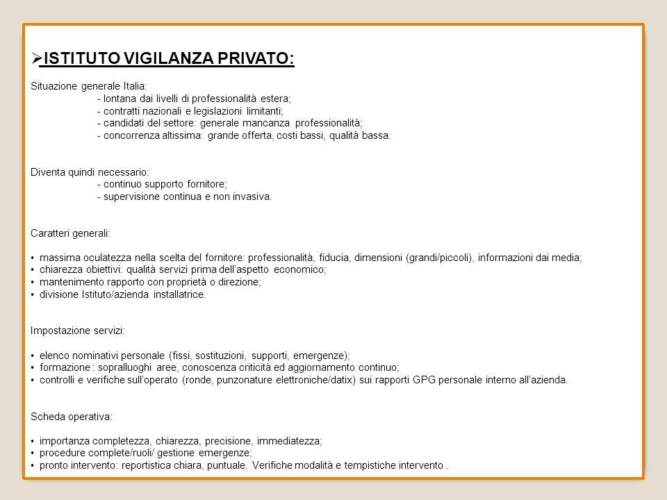 ISTITUTO VIGILANZA PRIVATO: Situazione generale Italia: - lontana dai livelli di professionalità estera; - contratti nazionali e legislazioni limitant