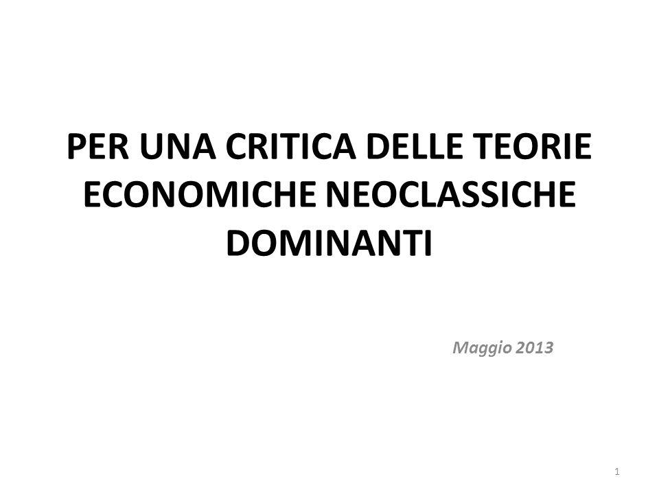 PER UNA CRITICA DELLE TEORIE ECONOMICHE NEOCLASSICHE DOMINANTI Maggio 2013 1
