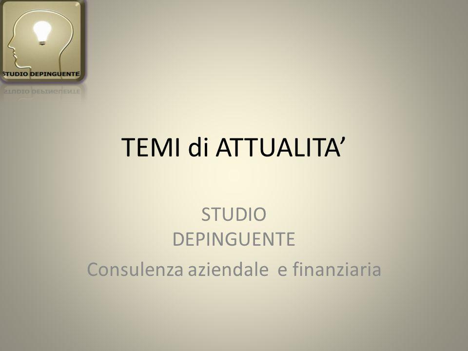 TEMI di ATTUALITA STUDIO DEPINGUENTE Consulenza aziendale e finanziaria