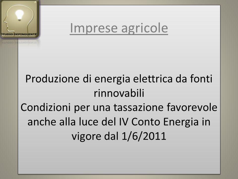 Imprese agricole Produzione di energia elettrica da fonti rinnovabili Condizioni per una tassazione favorevole anche alla luce del IV Conto Energia in vigore dal 1/6/2011