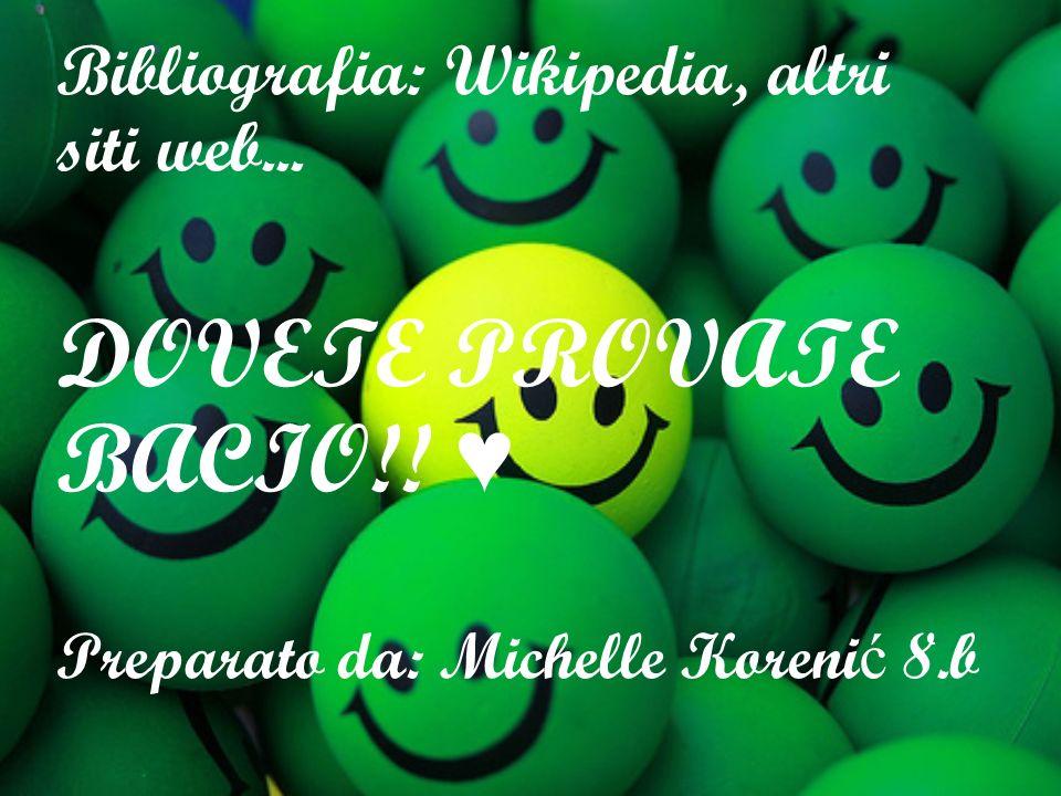 Bibliografia: Wikipedia, altri siti web...DOVETE PROVATE BACIO!.