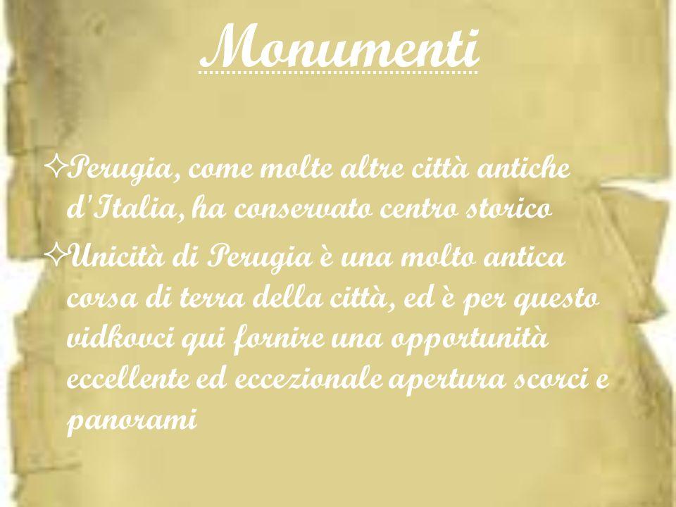 Monumenti Perugia, come molte altre città antiche d'Italia, ha conservato centro storico Unicità di Perugia è una molto antica corsa di terra della ci