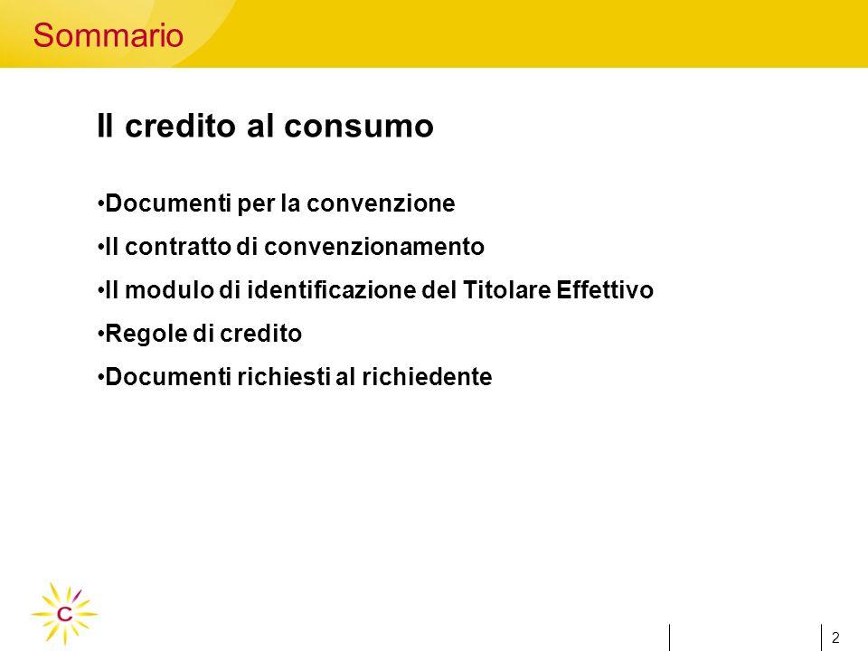 2 Il credito al consumo Documenti per la convenzione Il contratto di convenzionamento Il modulo di identificazione del Titolare Effettivo Regole di credito Documenti richiesti al richiedente Sommario