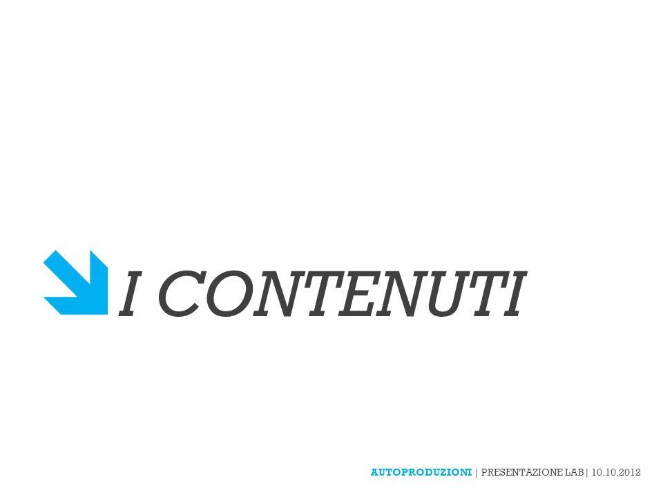 AUTOPRODUZIONI | PRESENTAZIONE LAB| 10.10.2012 I CONTENUTI