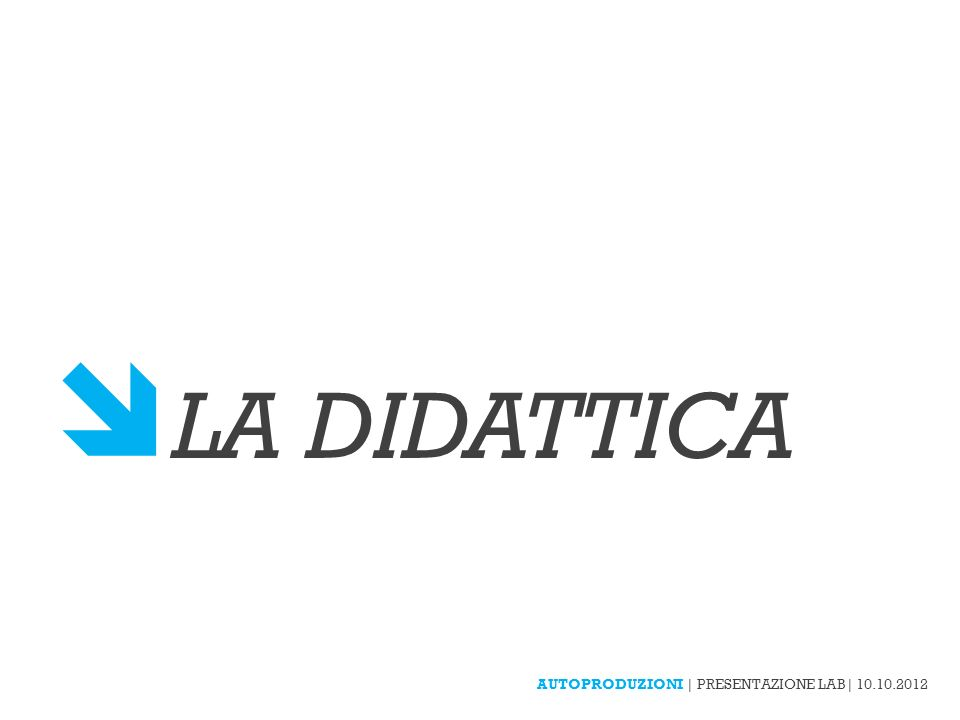 LA DIDATTICA AUTOPRODUZIONI | PRESENTAZIONE LAB| 10.10.2012