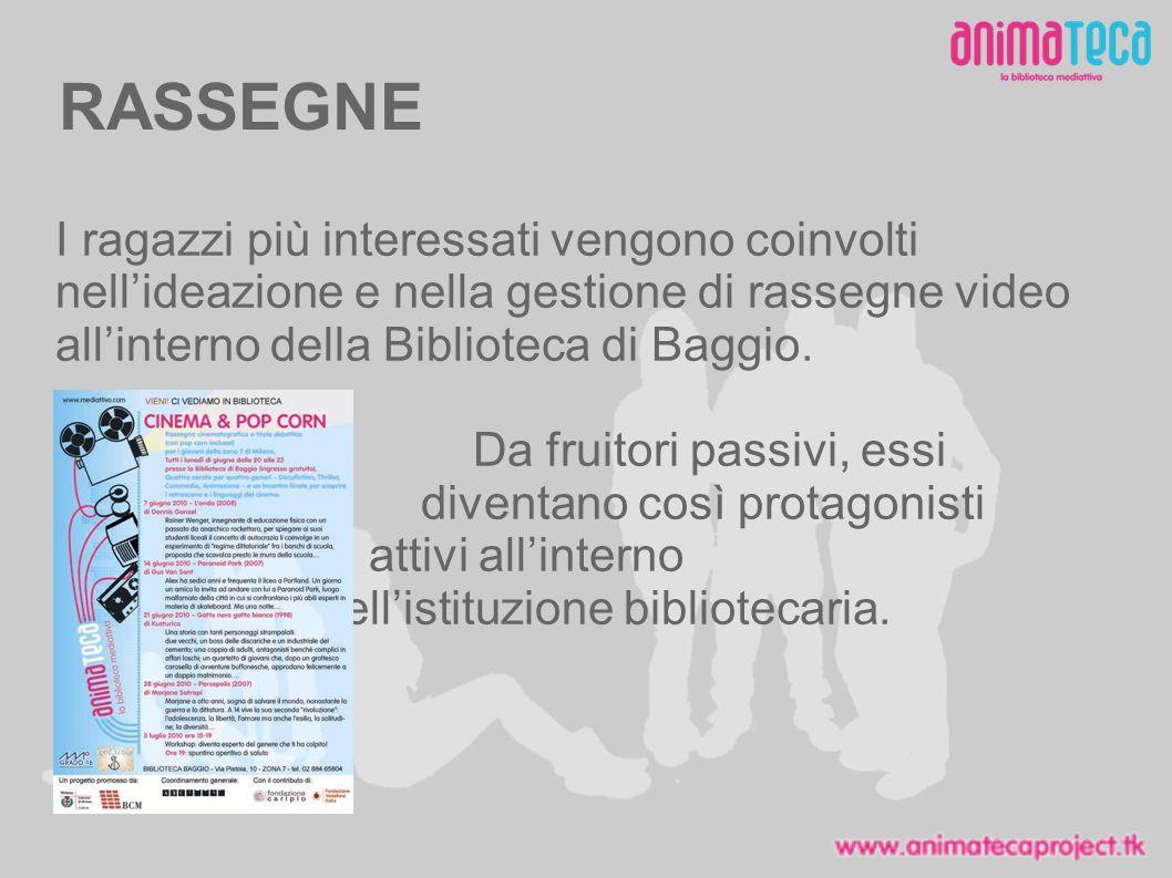 RASSEGNE I ragazzi più interessati vengono coinvolti nellideazione e nella gestione di rassegne video allinterno della Biblioteca di Baggio.