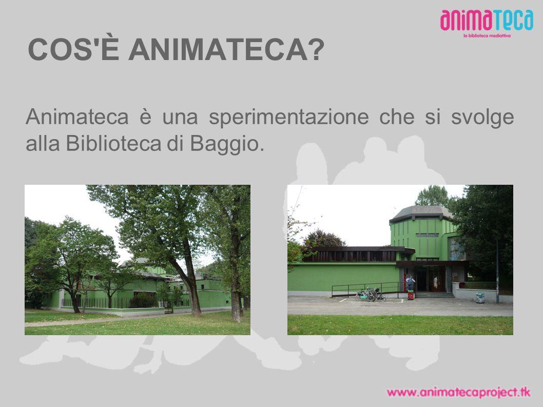 COS È ANIMATECA Animateca è una sperimentazione che si svolge alla Biblioteca di Baggio.
