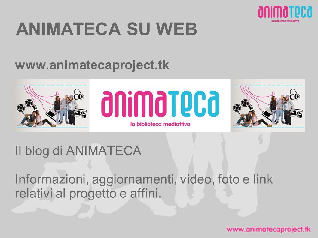 ANIMATECA SU WEB www.animatecaproject.tk Il blog di ANIMATECA Informazioni, aggiornamenti, video, foto e link relativi al progetto e affini.