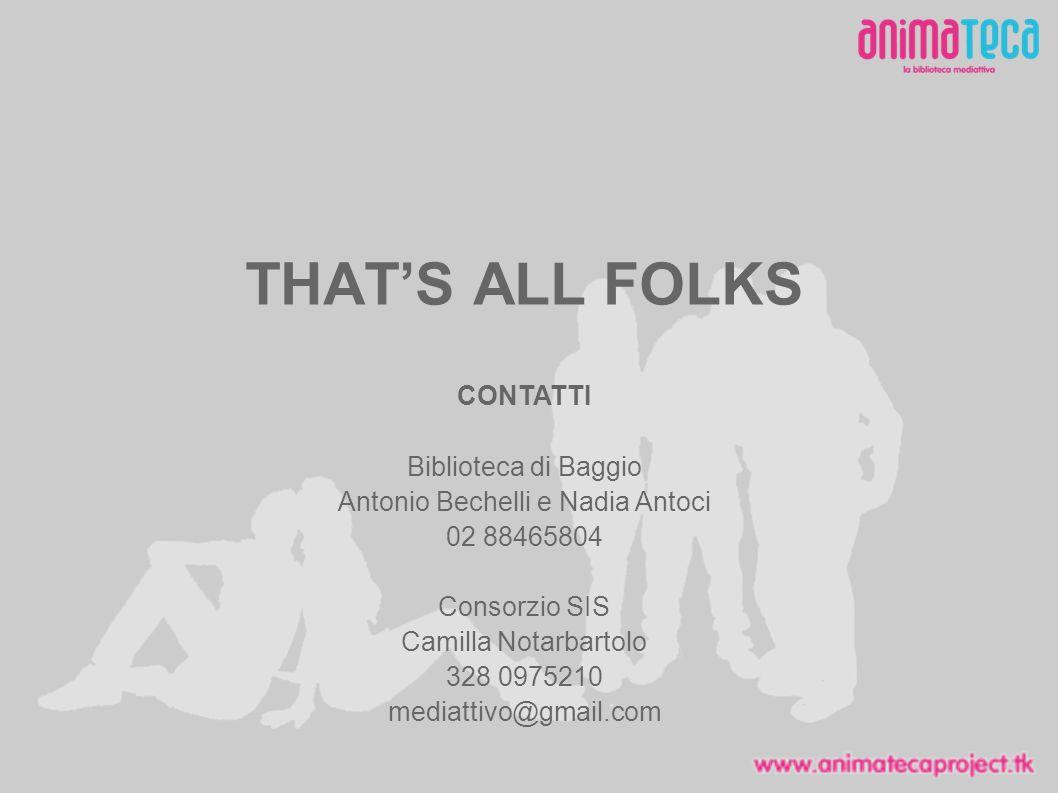 THATS ALL FOLKS CONTATTI Biblioteca di Baggio Antonio Bechelli e Nadia Antoci 02 88465804 Consorzio SIS Camilla Notarbartolo 328 0975210 mediattivo@gmail.com