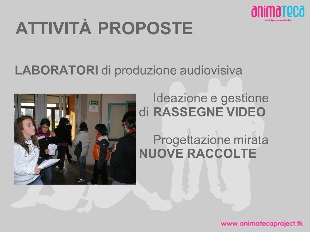 ATTIVITÀ PROPOSTE LABORATORI di produzione audiovisiva Ideazione e gestione di RASSEGNE VIDEO Progettazione mirata NUOVE RACCOLTE