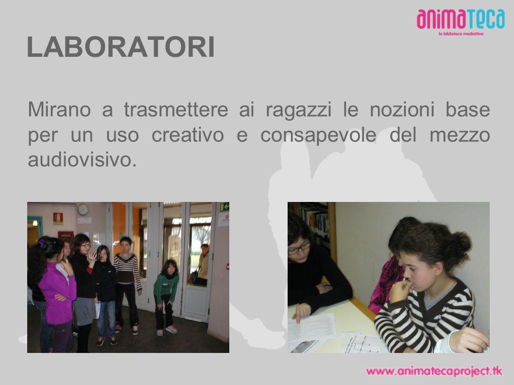 LABORATORI Mirano a trasmettere ai ragazzi le nozioni base per un uso creativo e consapevole del mezzo audiovisivo.