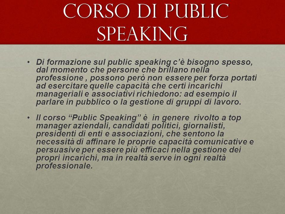 corso di public speaking corso di public speaking Di formazione sul public speaking cè bisogno spesso, dal momento che persone che brillano nella prof