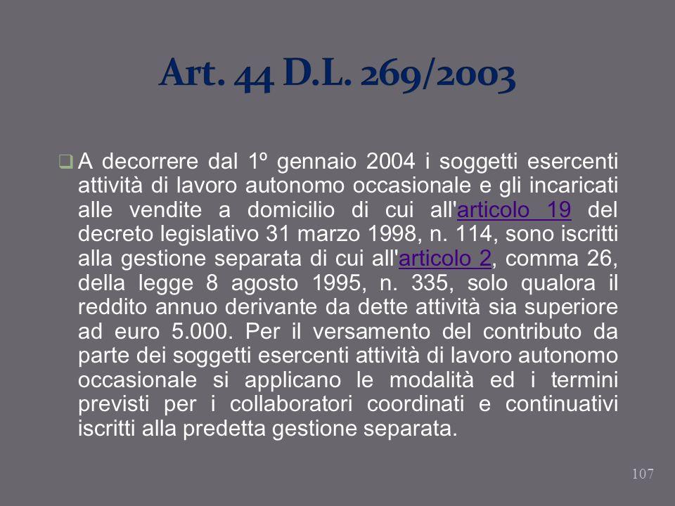 107 A decorrere dal 1º gennaio 2004 i soggetti esercenti attività di lavoro autonomo occasionale e gli incaricati alle vendite a domicilio di cui all'
