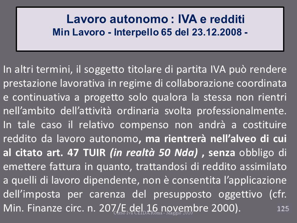 125 Lavoro autonomo : IVA e redditi Min Lavoro - Interpello 65 del 23.12.2008 - In altri termini, il soggetto titolare di partita IVA può rendere pres