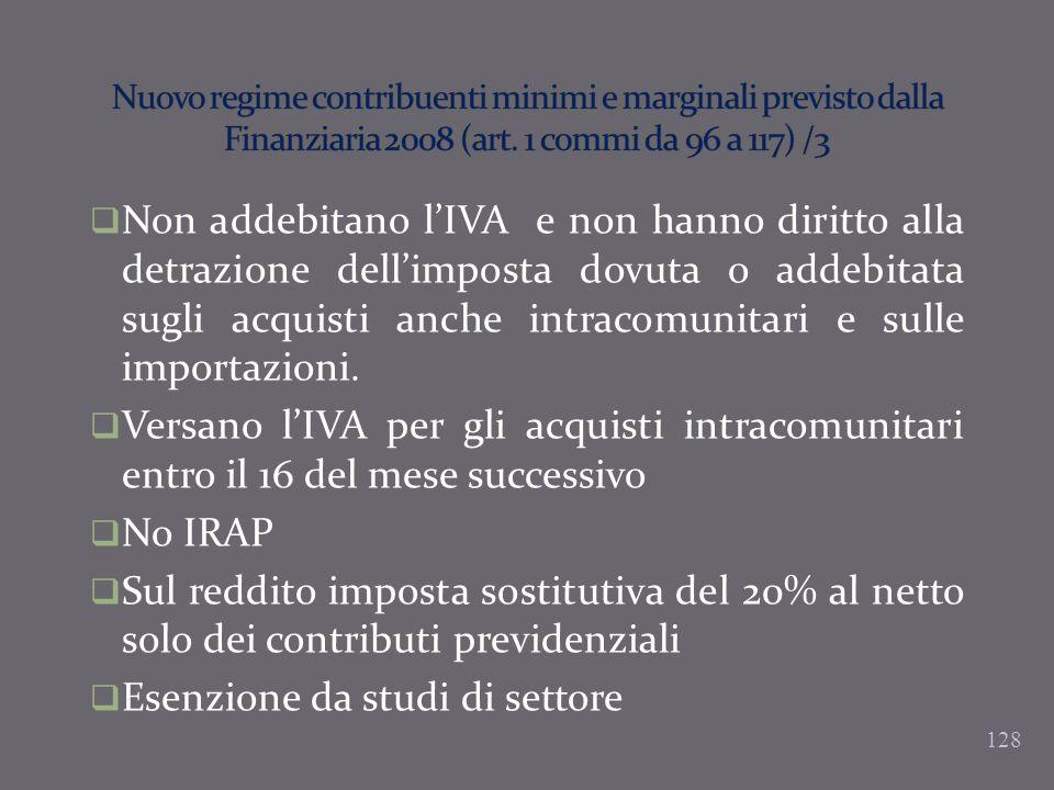 128 Non addebitano lIVA e non hanno diritto alla detrazione dellimposta dovuta o addebitata sugli acquisti anche intracomunitari e sulle importazioni.