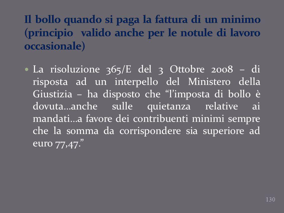 130 La risoluzione 365/E del 3 Ottobre 2008 – di risposta ad un interpello del Ministero della Giustizia – ha disposto che limposta di bollo è dovuta…