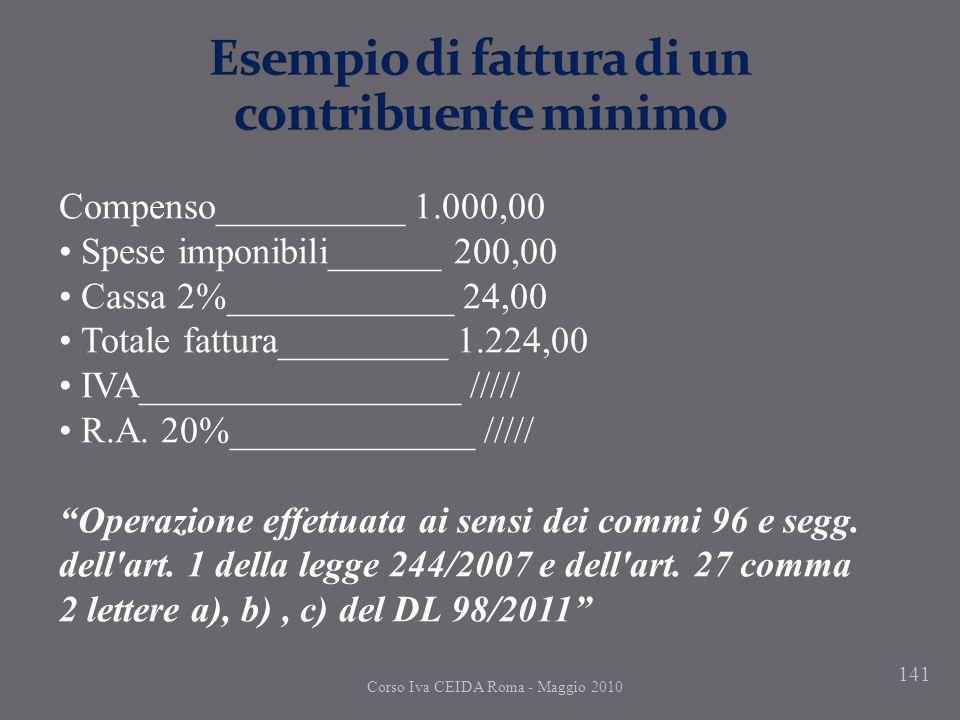 141 Corso Iva CEIDA Roma - Maggio 2010 Compenso__________ 1.000,00 Spese imponibili______ 200,00 Cassa 2%____________ 24,00 Totale fattura_________ 1.