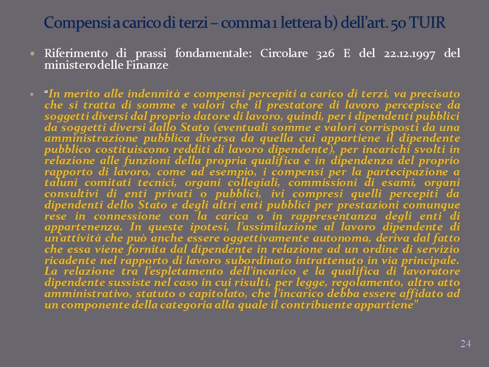 Riferimento di prassi fondamentale: Circolare 326 E del 22.12.1997 del ministero delle Finanze In merito alle indennità e compensi percepiti a carico