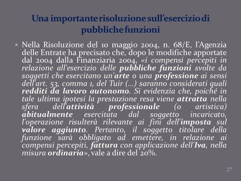 Nella Risoluzione del 10 maggio 2004, n. 68/E, lAgenzia delle Entrate ha precisato che, dopo le modifiche apportate dal 2004 dalla Finanziaria 2004, «