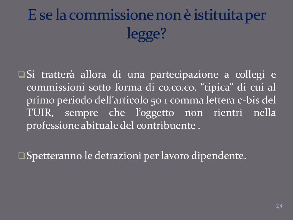 Si tratterà allora di una partecipazione a collegi e commissioni sotto forma di co.co.co. tipica di cui al primo periodo dellarticolo 50 1 comma lette