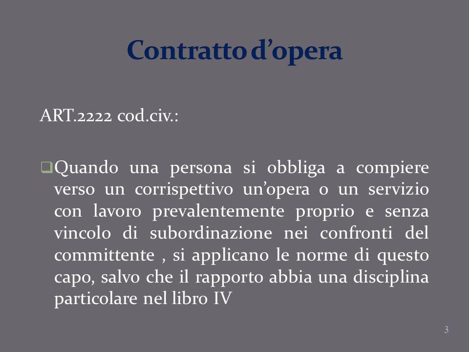 3 ART.2222 cod.civ.: Quando una persona si obbliga a compiere verso un corrispettivo unopera o un servizio con lavoro prevalentemente proprio e senza