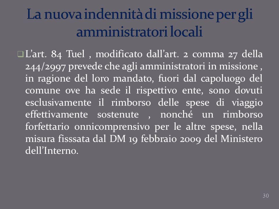 Lart. 84 Tuel, modificato dallart. 2 comma 27 della 244/2997 prevede che agli amministratori in missione, in ragione del loro mandato, fuori dal capol