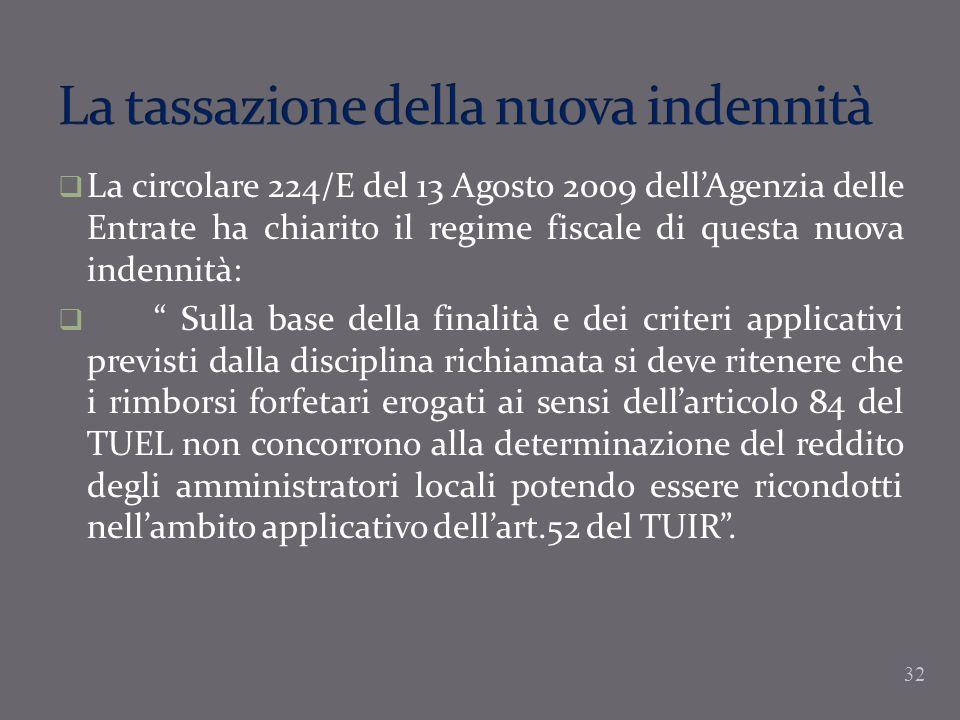 La circolare 224/E del 13 Agosto 2009 dellAgenzia delle Entrate ha chiarito il regime fiscale di questa nuova indennità: Sulla base della finalità e d