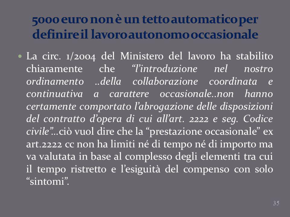 La circ. 1/2004 del Ministero del lavoro ha stabilito chiaramente che lintroduzione nel nostro ordinamento..della collaborazione coordinata e continua
