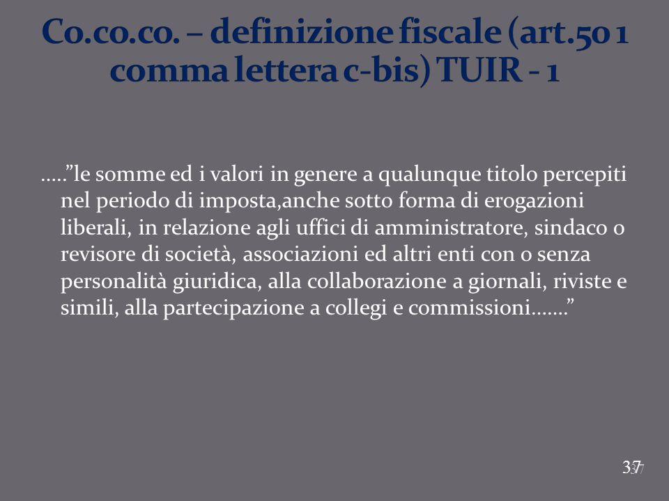37 …..le somme ed i valori in genere a qualunque titolo percepiti nel periodo di imposta,anche sotto forma di erogazioni liberali, in relazione agli u