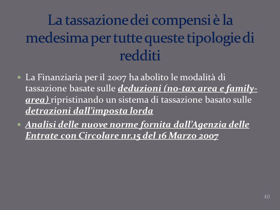 La Finanziaria per il 2007 ha abolito le modalità di tassazione basate sulle deduzioni (no-tax area e family- area) ripristinando un sistema di tassaz