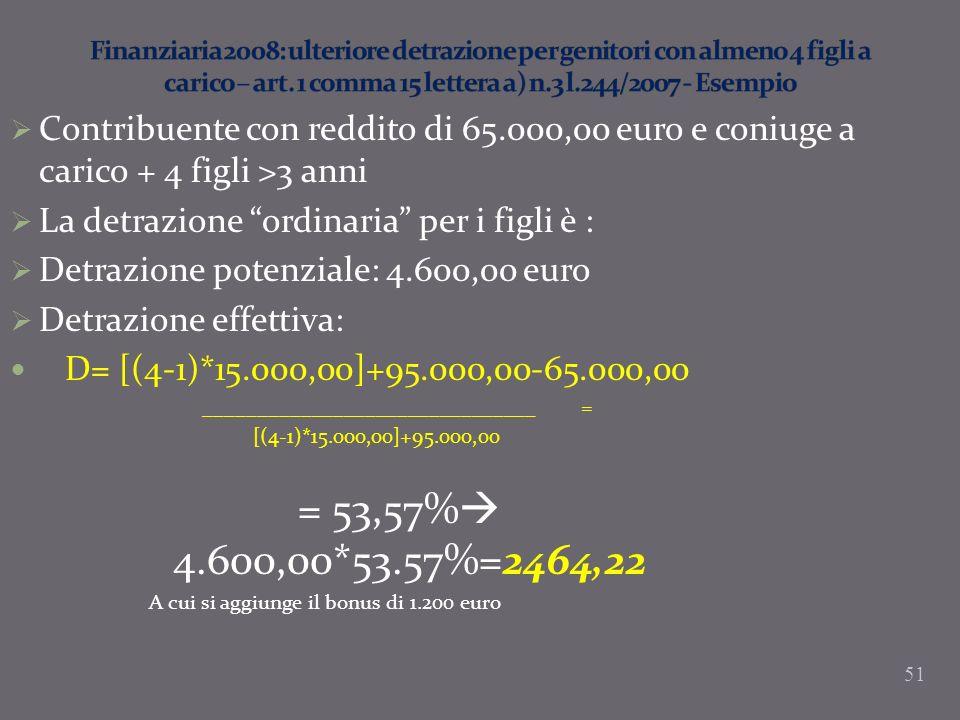 Contribuente con reddito di 65.000,00 euro e coniuge a carico + 4 figli >3 anni La detrazione ordinaria per i figli è : Detrazione potenziale: 4.600,0