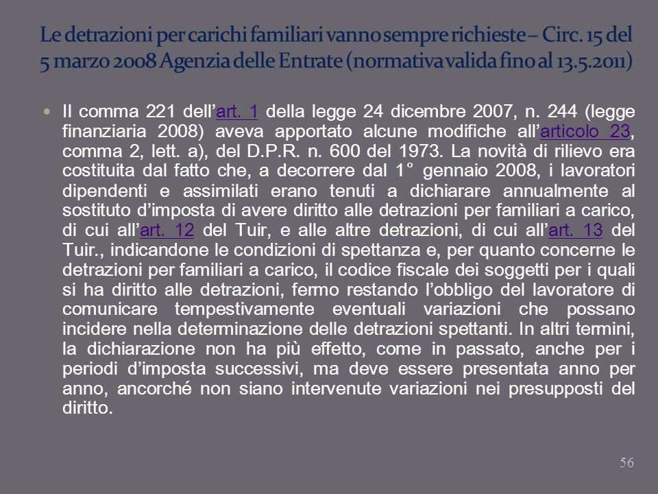 Il comma 221 dellart. 1 della legge 24 dicembre 2007, n. 244 (legge finanziaria 2008) aveva apportato alcune modifiche allarticolo 23, comma 2, lett.