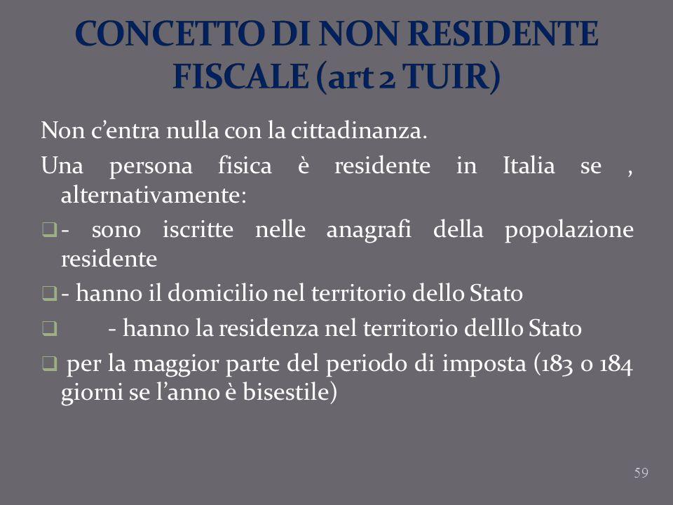 Non centra nulla con la cittadinanza. Una persona fisica è residente in Italia se, alternativamente: - sono iscritte nelle anagrafi della popolazione