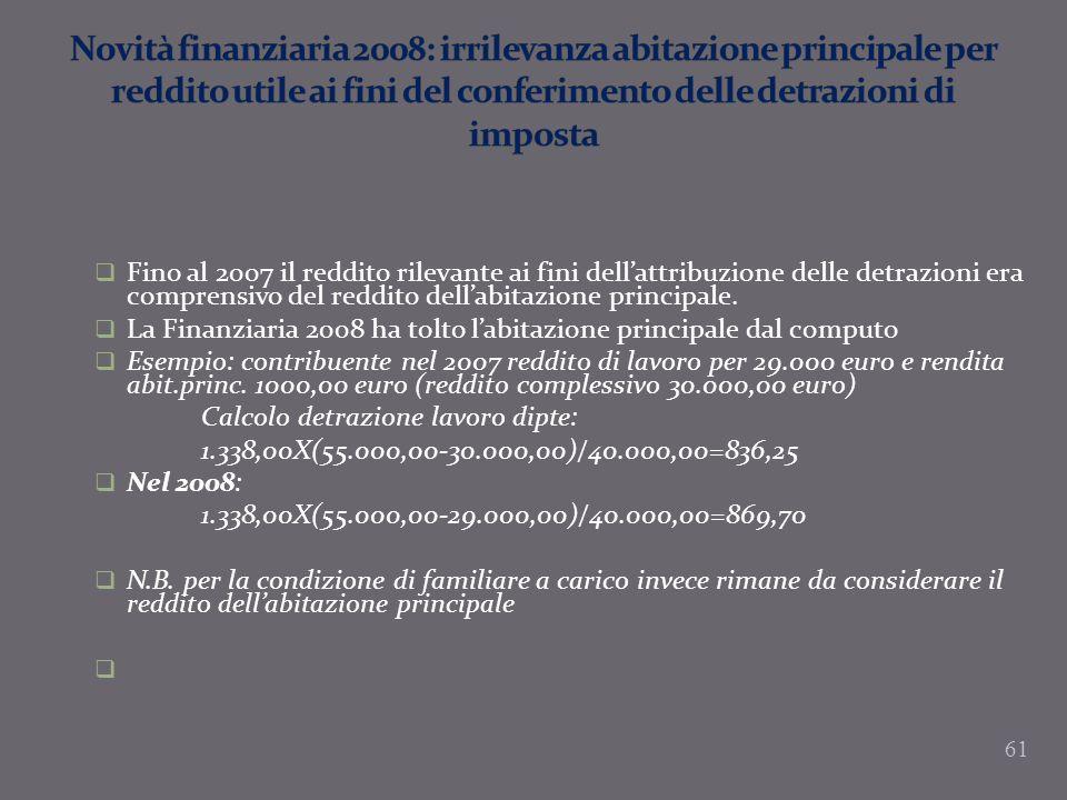 Fino al 2007 il reddito rilevante ai fini dellattribuzione delle detrazioni era comprensivo del reddito dellabitazione principale. La Finanziaria 2008