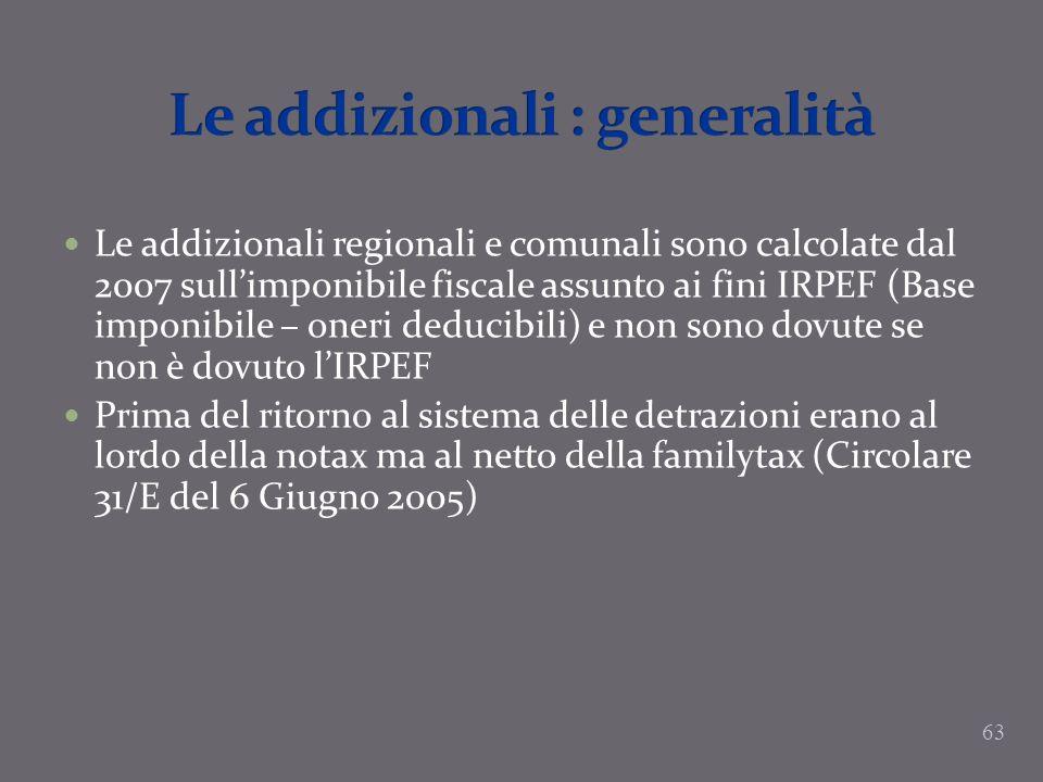 Le addizionali regionali e comunali sono calcolate dal 2007 sullimponibile fiscale assunto ai fini IRPEF (Base imponibile – oneri deducibili) e non so