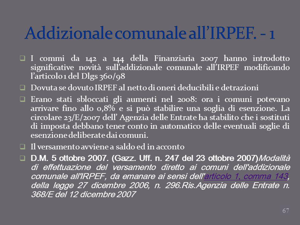 I commi da 142 a 144 della Finanziaria 2007 hanno introdotto significative novità sulladdizionale comunale allIRPEF modificando larticolo 1 del Dlgs 3