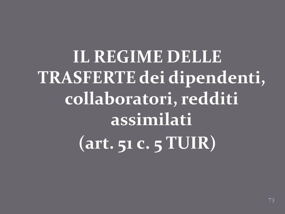 73 IL REGIME DELLE TRASFERTE dei dipendenti, collaboratori, redditi assimilati (art. 51 c. 5 TUIR)