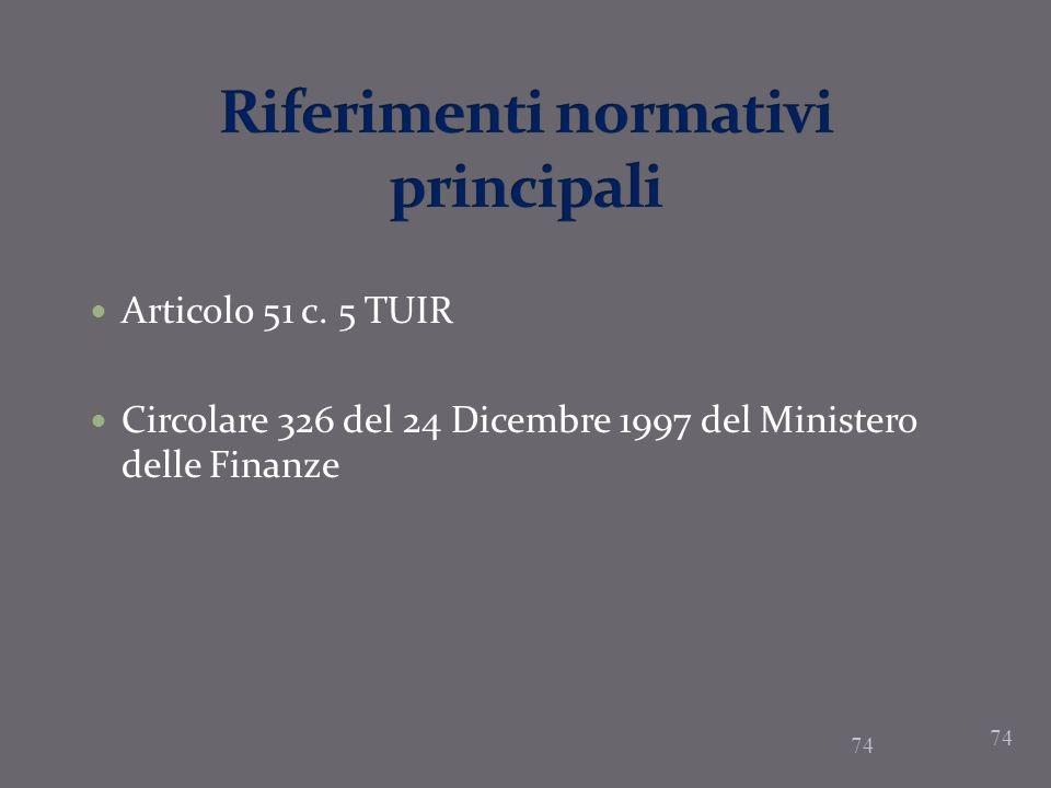 74 Articolo 51 c. 5 TUIR Circolare 326 del 24 Dicembre 1997 del Ministero delle Finanze 74