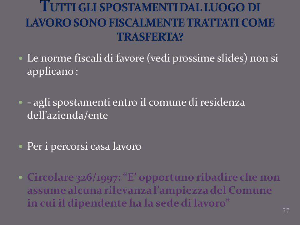 Le norme fiscali di favore (vedi prossime slides) non si applicano : - agli spostamenti entro il comune di residenza dellazienda/ente Per i percorsi c