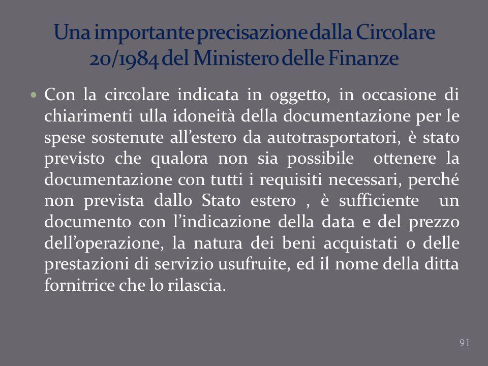 Con la circolare indicata in oggetto, in occasione di chiarimenti ulla idoneità della documentazione per le spese sostenute allestero da autotrasporta