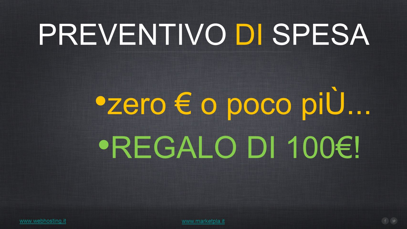 PREVENTIVO DI SPESA www.webhosting.it zero o poco piÙ... www.marketpla.it REGALO DI 100!